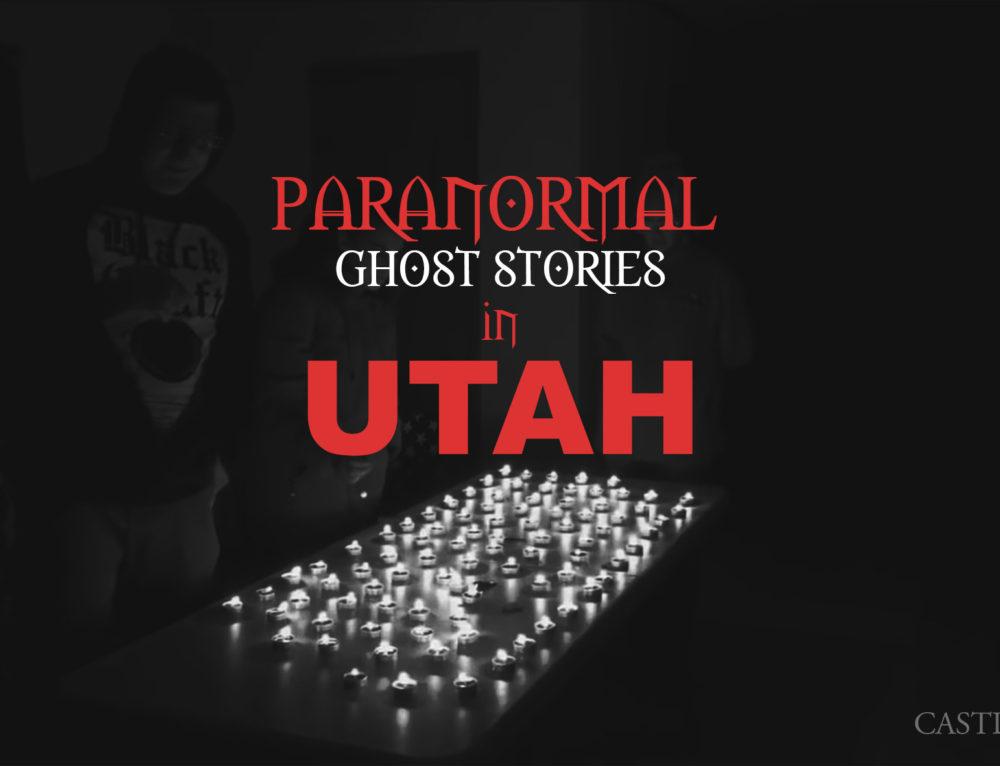7 Paranormal Ghost Stories in Utah
